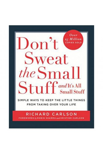 Don'T Sweat The Small Stuff : Simple Ways To Keep The Little Things From Overtaking Your Life